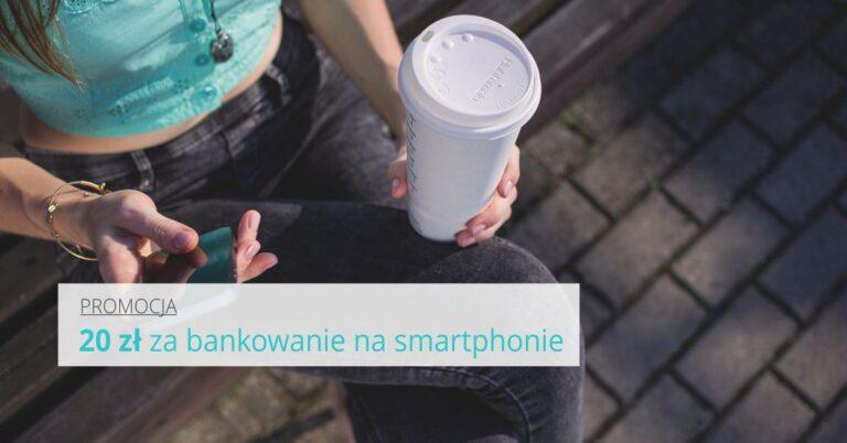 Bankowanie na smartphonie i 20 zł do kieszeni.