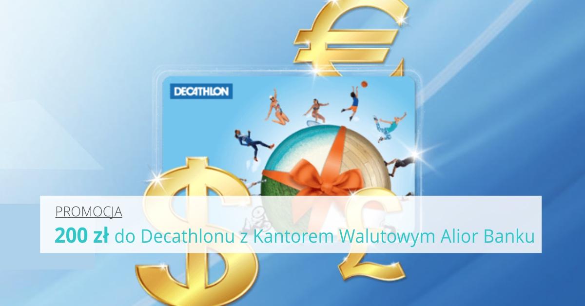Otwórz Kantor Walutowy w Alior Banku i łap 200 zł do Decathlon