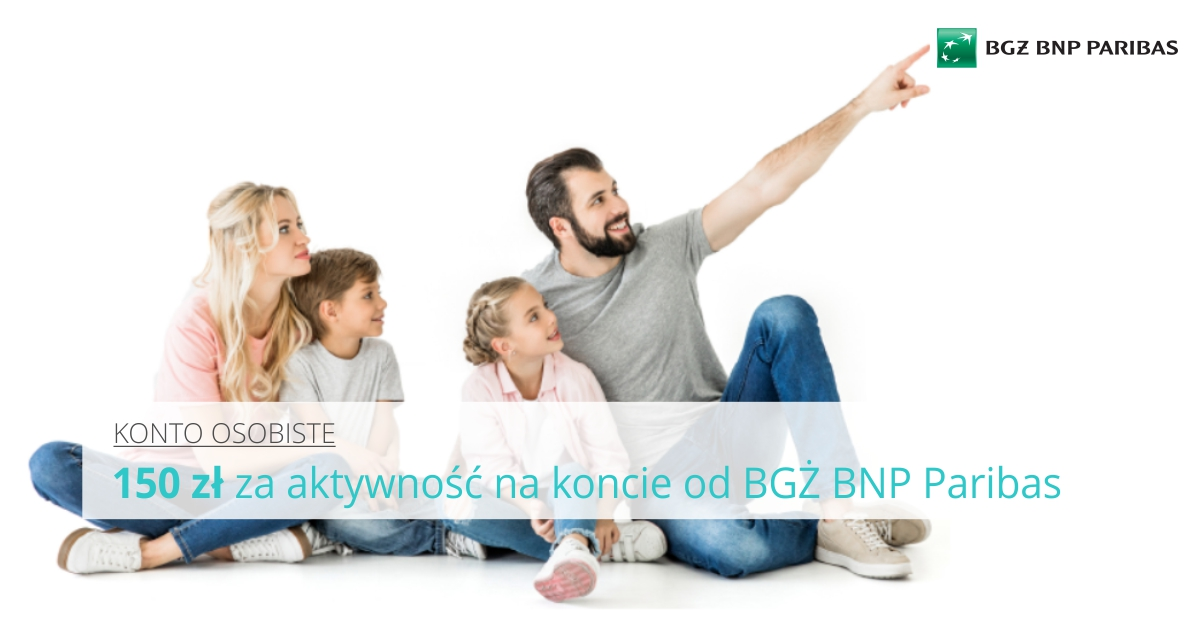 Bonus dla Ciebie, czyli 150 zł za aktywność od BGŻ BNP Paribas