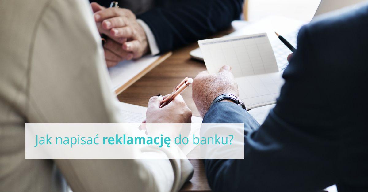 Jak napisać reklamację do banku? + WZÓR PISMA